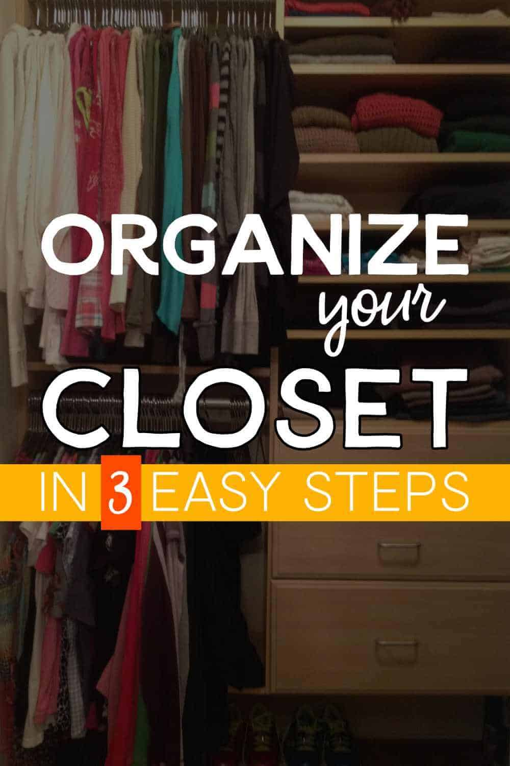 Organize your closet in three easy steps.