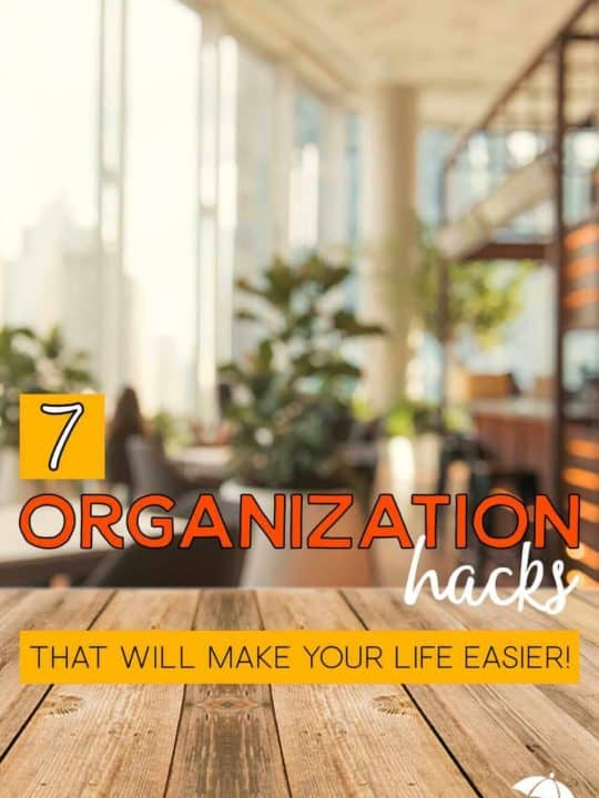 7 organization hacks to make your life easier!