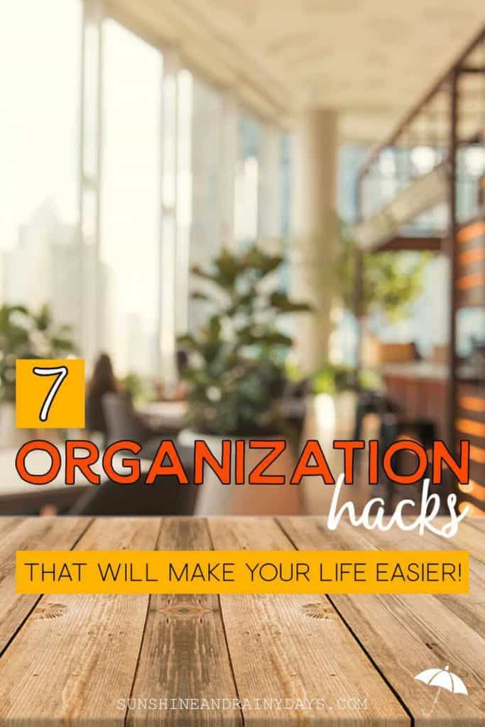 7 organization hacks to make your life easier!
