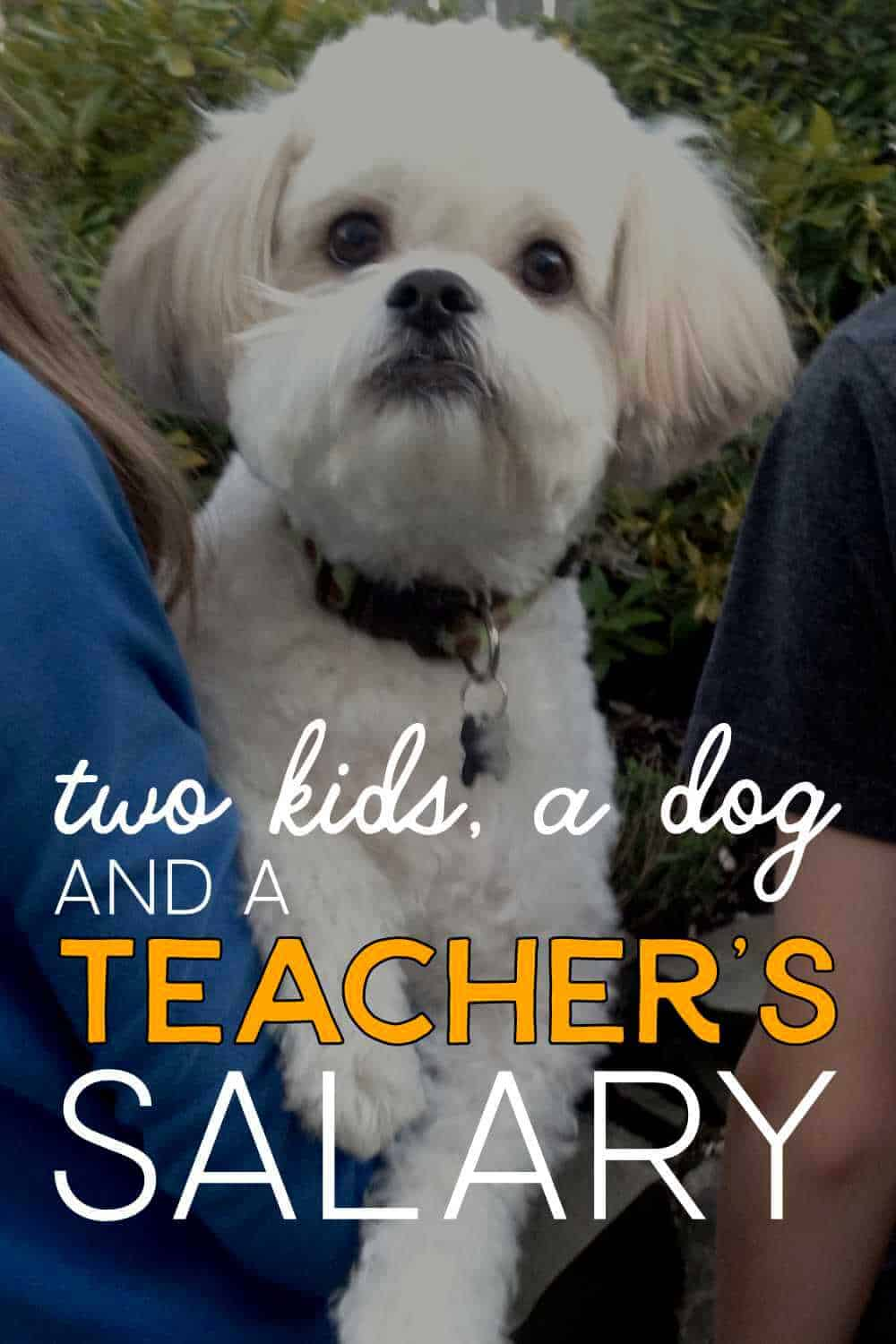 Two kids, a dog, and a teacher's salary.