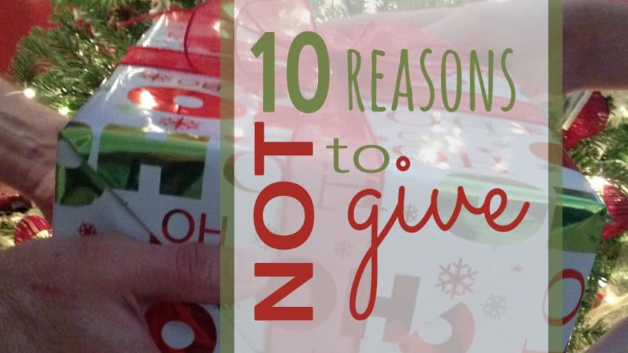 10 Reasons Not To Give