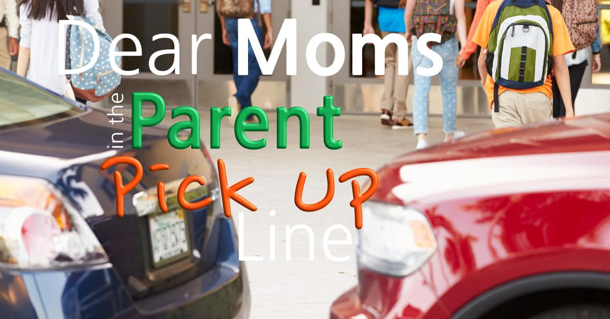 Dear Moms in the Parent Pick Up Line