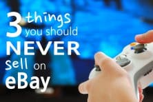 3 Things You Should Never Sell on eBay