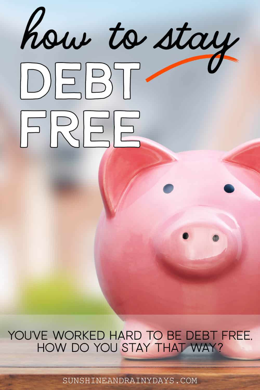 How to stay debt free - you've worked hard to be debt free, how do you stay that way?