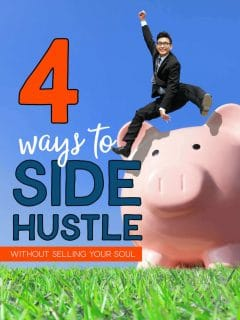 Man jumping over a piggy bank with the words: 4 Ways To Side Hustle Without Selling Your Soul