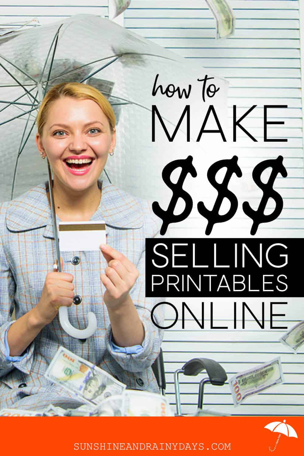 Lady with umbrella and money raining down on her with the words: How To Make Money Selling Printables Online