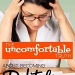 Girl with hands on head and the words: The Uncomfortable Truth About Becoming Debt Free