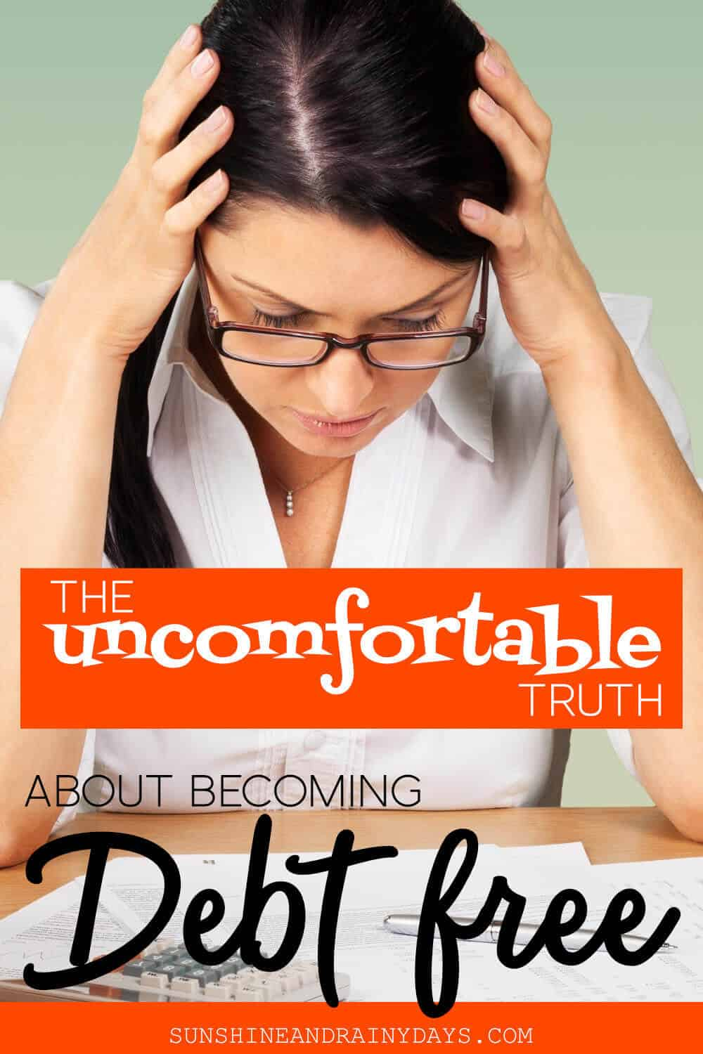 Girl looking down with hands on her head and the words: The Uncomfortable Truth About Becoming Debt Free