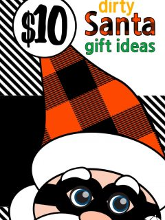 Dirty Santa with the words: $10 Dirty Santa Gift Ideas