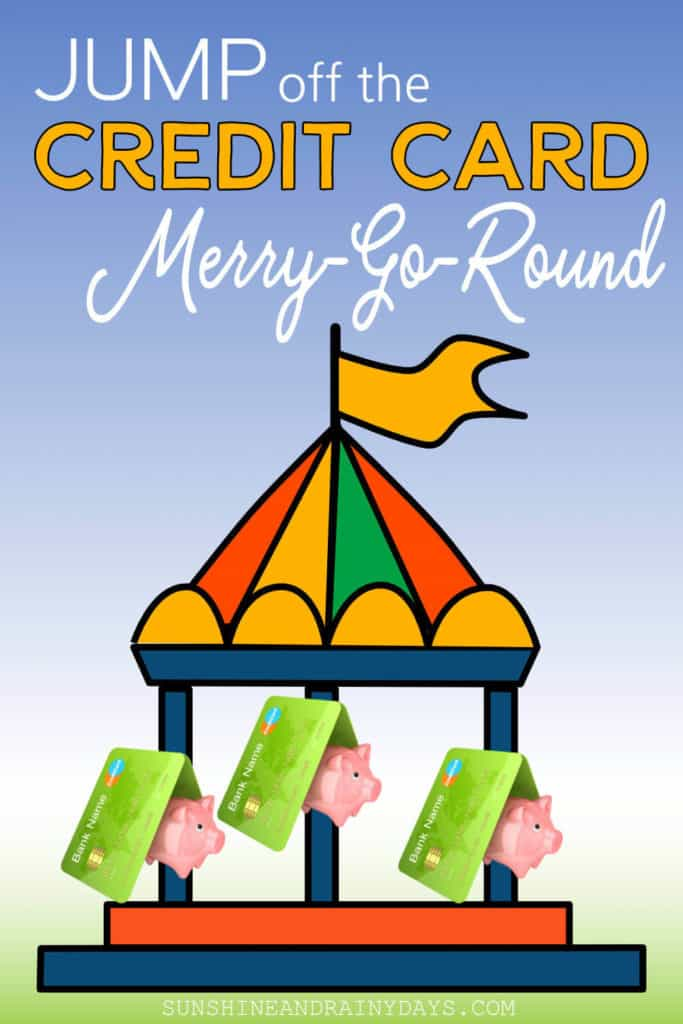 Jump off the credit card merry-go-round.
